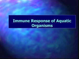 Immune Response of Aquatic Organisms