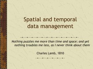 Spatial and temporal data management
