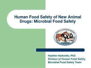 Human Food Safety of New Animal Drugs: Microbial Food Safety