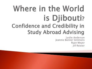 Where in the World is Djibouti ? Confidence and Credibility in Study Abroad Advising