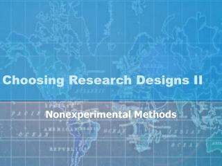 Choosing Research Designs II