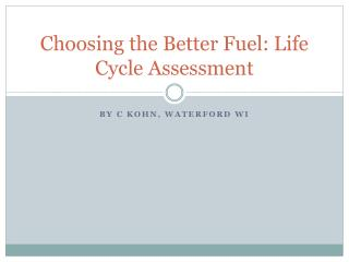 Choosing the Better Fuel: Life Cycle Assessment