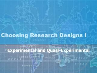 Choosing Research Designs I