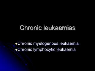 Chronic leukaemias
