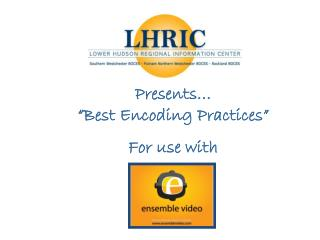 "Presents… ""Best Encoding Practices""  For use with"