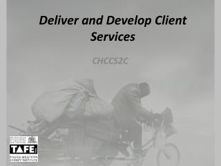 Deliver and Develop Client Services