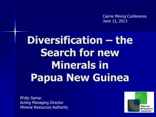 Diversification – the Search for new Minerals in  Papua New Guinea