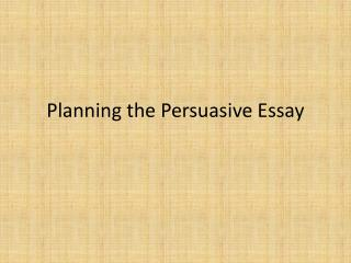 Planning the Persuasive Essay