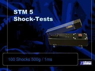 STM 5 Shock-Tests