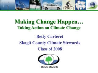 Making Change Happen… Taking Action  on  Climate Change