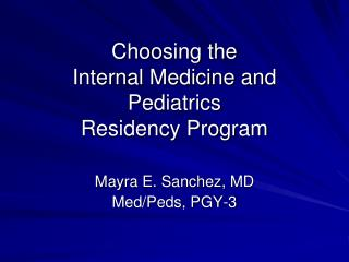 Choosing the  Internal Medicine and Pediatrics  Residency Program