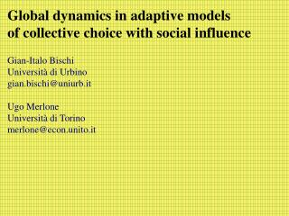 Global dynamics in adaptive models of collective choice with social influence Gian-Italo Bischi