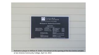 Dedication plaque to William R.  Sinkin . First shown at the opening of the Eco  C entro complex