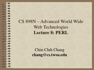 CS 898N – Advanced World Wide Web Technologies                    Lecture 8: PERL