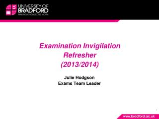 Examination Invigilation  Refresher (2013/2014) Julie Hodgson Exams Team Leader