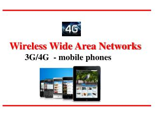 Wireless Wide Area Networks 	3G/4G  - mobile phones