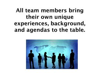 All team members bring their own unique experiences, background, and agendas to the table.
