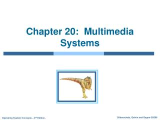 Chapter 20:  Multimedia Systems