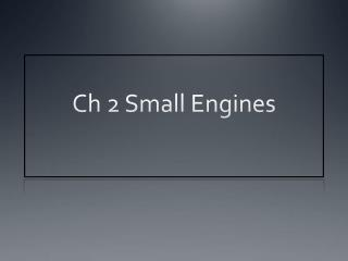 Ch 2 Small Engines