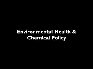 Environmental Health & Chemical Policy