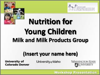 Nutrition for  Young  Children Milk and Milk Products Group (Insert your name here)