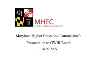 Maryland Higher Education Commission's Presentation to GWIB Board June 8, 2005