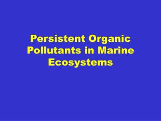 Persistent Organic Pollutants in Marine Ecosystems