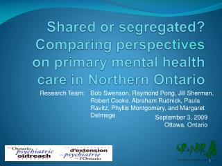 Shared or segregated?  Comparing perspec tives  on primary mental health care in Northern Ontario