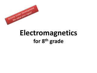 Electromagnetics for 8 th  grade