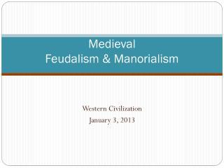 Medieval  Feudalism &  Manorialism