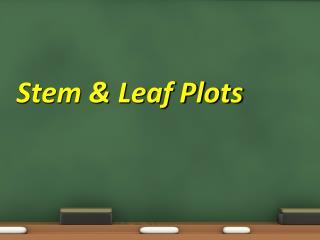 Stem & Leaf Plots