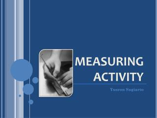MEASURING ACTIVITY