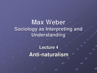 Max Weber Sociology as Interpreting and Understanding