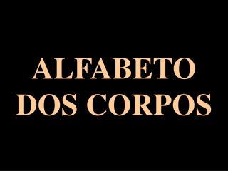 ALFABETO DOS CORPOS