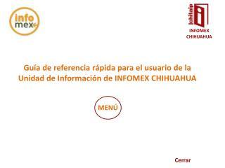 Guía de referencia rápida para el usuario de la Unidad de Información de INFOMEX CHIHUAHUA