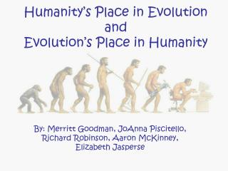 Humanity's Place in Evolution and Evolution's Place in Humanity