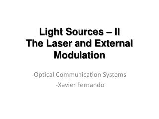 Light Sources � II The Laser and External Modulation