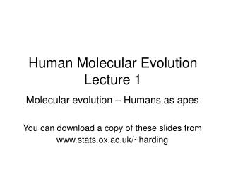 Human Molecular Evolution Lecture 1