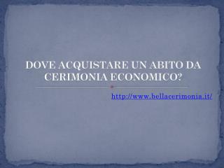 DOVE ACQUISTARE UN ABITO DA CERIMONIA ECONOMICO?