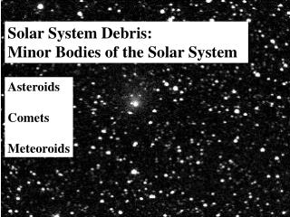 Solar System Debris: Minor Bodies of the Solar System