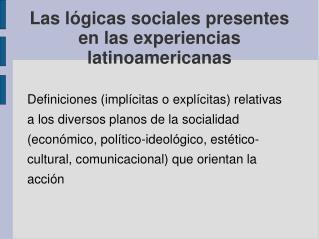 Las lógicas sociales presentes en las experiencias latinoamericanas