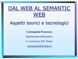 DAL WEB AL SEMANTIC WEB  Aspetti teorici e tecnologici Carmagnola Francesca