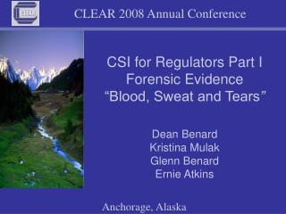 CSI for Regulators Part I Forensic Evidence �Blood, Sweat and Tears �