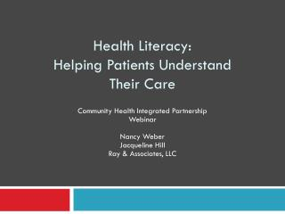 Health Literacy:  Helping Patients Understand  Their Care