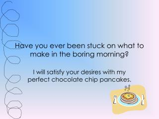 Have you ever been stuck on what to make in the boring morning?