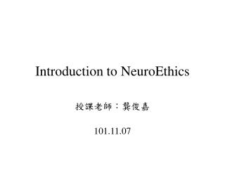 Introduction to  NeuroEthics
