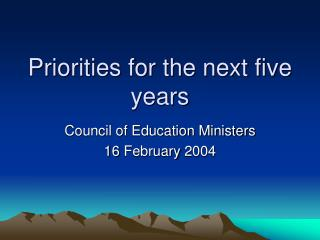 Priorities for the next five years