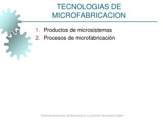 TECNOLOGIAS DE MICROFABRICACION
