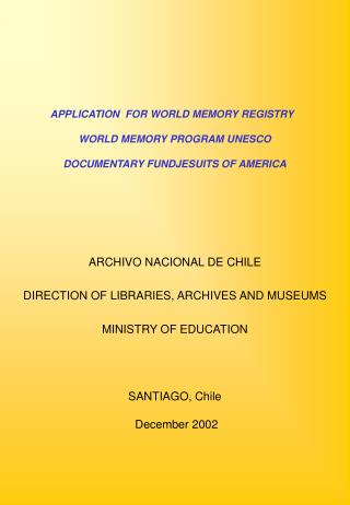 ARCHIVO NACIONAL DE CHILE DIRECTION OF LIBRARIES, ARCHIVES AND MUSEUMS MINISTRY OF EDUCATION