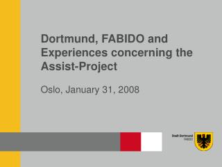 Dortmund, FABIDO and Experiences concerning the Assist-Project
